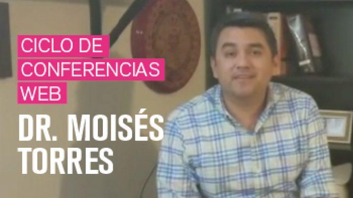 Ciclo de conferencias web <br>Dr. Moisés Torres